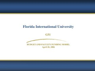 Florida International University  G51    BUDGET AND FACULTY FUNDING MODEL April 28, 2006