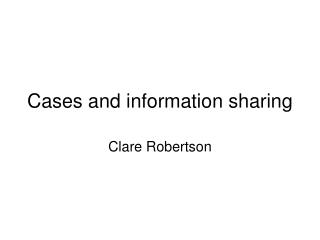 Cases and information sharing