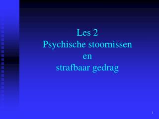 Les 2 Psychische stoornissen  en  strafbaar gedrag