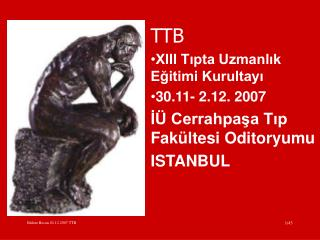 TTB XIII Tipta Uzmanlik Egitimi Kurultayi 30.11- 2.12. 2007 I  Cerrahpasa Tip Fak ltesi Oditoryumu ISTANBUL