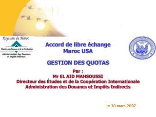 GESTION DES QUOTAS Par : Mr EL AID MAHSOUSSI Directeur des  tudes et de la Coop ration Internationale Administration des