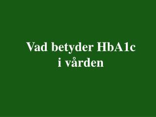 Vad betyder HbA1c  i v rden