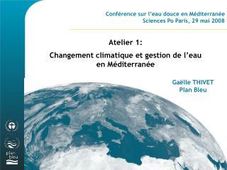 Conf rence sur l eau douce en M diterran e Sciences Po Paris, 29 mai 2008   Atelier 1: Changement climatique et gestion