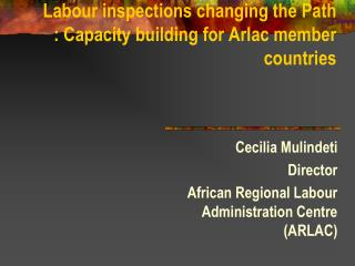 Labour inspections changing the Path : Capacity building for Arlac member countries