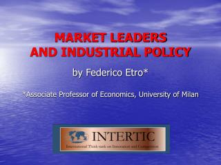 MARKET LEADERS AND INDUSTRIAL POLICY  by Federico Etro  Associate Professor of Economics, University of Milan