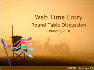 Web Time Entry Round Table Discussion October 7, 2008