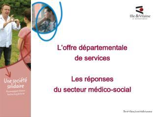 L offre d partementale  de services   Les r ponses  du secteur m dico-social