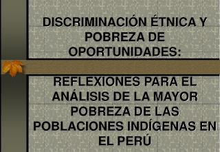 DISCRIMINACI N  TNICA Y POBREZA DE OPORTUNIDADES:   REFLEXIONES PARA EL AN LISIS DE LA MAYOR POBREZA DE LAS POBLACIONES