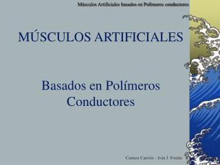 M SCULOS ARTIFICIALES   Basados en Pol meros Conductores