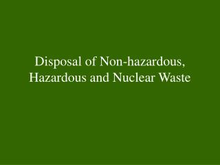 Disposal of Non-hazardous, Hazardous and Nuclear Waste