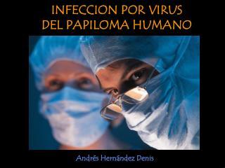 INFECCION POR VIRUS  DEL PAPILOMA HUMANO