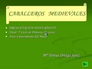 PRESENTACION POWERPOINT Nivel: 3  Ciclo de Primaria 5  curso  rea: Conocimiento del Medio           M  Teresa Ortega San