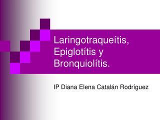 Laringotraque tis, Epiglot tis y Bronquiol tis.