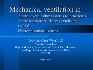 Mechanical ventilation in Acute severe asthma status asthmaticus Acute respiratory distress syndrome ARDS Neuromuscular