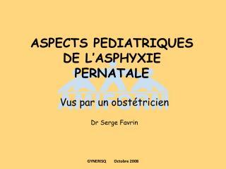 ASPECTS PEDIATRIQUES  DE L ASPHYXIE  PERNATALE