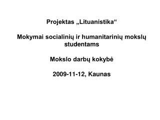 Projektas  Lituanistika   Mokymai socialiniu ir humanitariniu mokslu studentams   Mokslo darbu kokybe  2009-11-12, Kauna