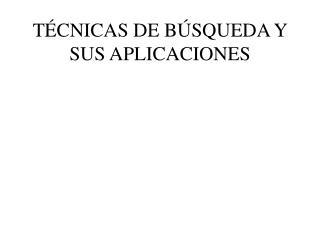 T CNICAS DE B SQUEDA Y SUS APLICACIONES