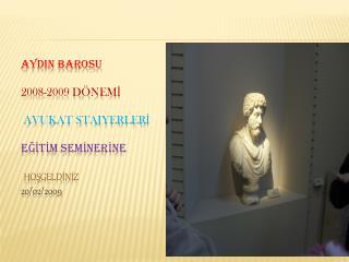AYDIN BAROSU   2008-2009 D NEMI   AVUKAT STAJYERLERI   EGITIM SEMINERINE   HOSGELDINIZ 20