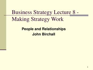 Business Strategy Lecture 8 - Making Strategy Work