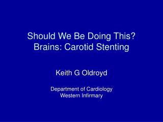 Should We Be Doing This Brains: Carotid Stenting