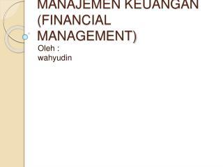 MANAJEMEN KEUANGAN FINANCIAL MANAGEMENT