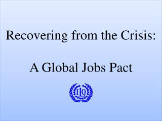 Recovering from the Crisis: A Global Jobs Pact