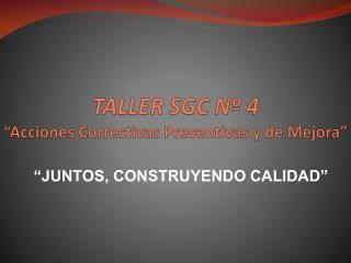 TALLER SGC N  4  Acciones Correctivas Preventivas y de Mejora