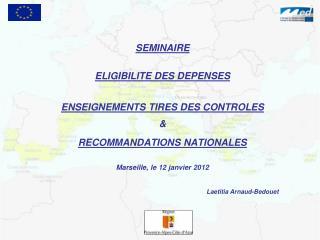 SEMINAIRE     ELIGIBILITE DES DEPENSES    ENSEIGNEMENTS TIRES DES CONTROLES     RECOMMANDATIONS NATIONALES   Marseille,
