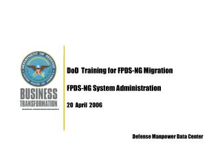 DoD  Training for FPDS-NG Migration   FPDS-NG System Administration   20  April  2006