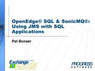 OpenEdge  SQL  SonicMQ : Using JMS with SQL Applications
