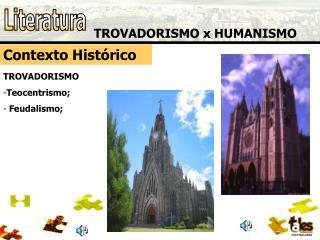 TROVADORISMO x HUMANISMO