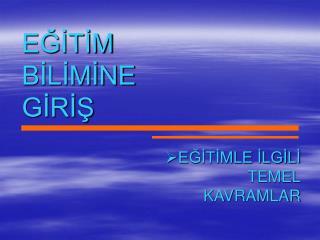 EGITIM  BILIMINE  GIRIS
