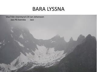 BARA LYSSNA