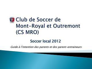 Club de Soccer de      Mont-Royal et Outremont      CS MRO