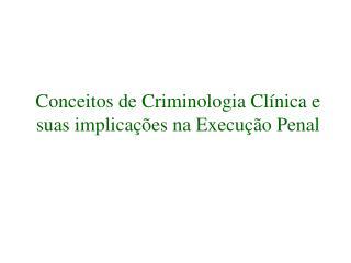 Conceitos de Criminologia Cl nica e  suas implica  es na Execu  o Penal