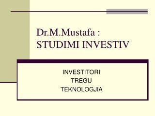 Dr.M.Mustafa : STUDIMI INVESTIV