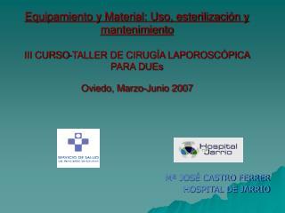Equipamiento y Material: Uso, esterilizaci n y mantenimiento  III CURSO-TALLER DE CIRUG A LAPOROSC PICA PARA DUEs Oviedo