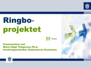 Ringbo- projektet  Pr sentation ved  Marie H gh Th gersen Ph.d. forskningsenheden, K benhavns Kommune