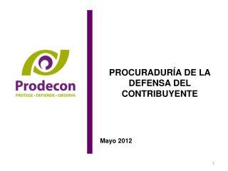 PROCURADUR A DE LA DEFENSA DEL CONTRIBUYENTE      Mayo 2012