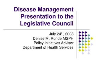 Disease Management Presentation to the  Legislative Council