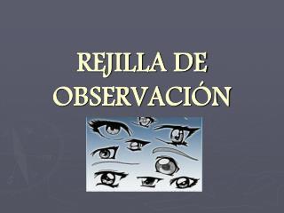 REJILLA DE OBSERVACI N