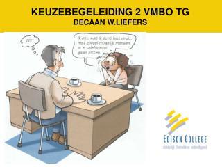 KEUZEBEGELEIDING 2 VMBO TG DECAAN W.LIEFERS