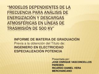 MODELOS DEPENDIENTES DE LA FRECUENCIA PARA AN LISIS DE ENERGIZACI N Y DESCARGAS ATMOSF RICAS EN L NEAS DE TRASMISI N DE