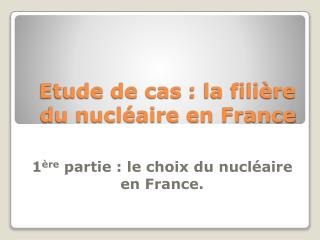 Etude de cas : la fili re du nucl aire en France