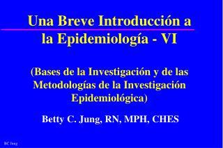 Una Breve Introducci n a la Epidemiolog a - VI   Bases de la Investigaci n y de las Metodolog as de la Investigaci n Epi