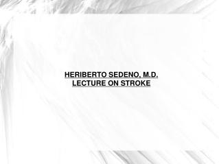 HERIBERTO SEDENO, M.D. LECTURE ON STROKE