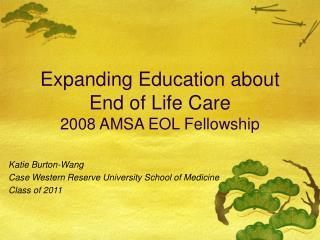 Expanding Education about End of Life Care 2008 AMSA EOL Fellowship