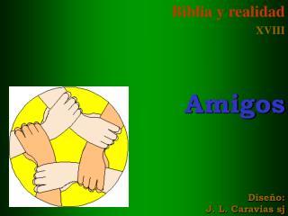 Biblia y realidad XVIII       Amigos      Dise o: J. L. Caravias sj