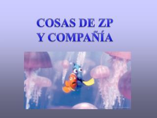COSAS DE ZP Y COMPA  A