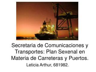 Secretaria de Comunicaciones y Transportes: Plan Sexenal en Materia de Carreteras y Puertos.